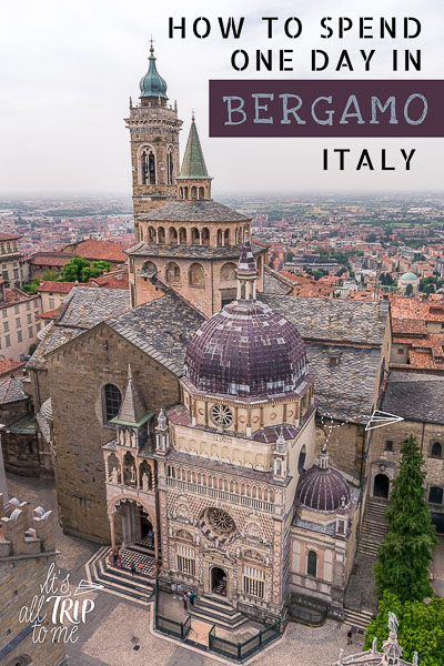 This image shows the Cappella Colleoni and the Santa Maria Maggiore church in Bergamo Italy from above. The photo was shot from the top of the nearby Civic Tower. This is an optimised image for pinterest. There is overlay text that reads: How to spend one day in Bergamo Italy. If you like our article, please pin this image!