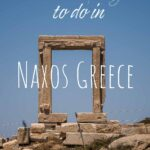 This image is a close up of Portara, the gate of the ancient Temple of Apollo in Naxos. This is an optimised image for Pinterest. There's overlay text that reads: 35 Best Things to Do in Naxos Greece. If you like our article about Naxos, please pin this image!