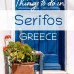 This image shows a pot filled with flowers in front of a blue door. This is an optimised image for Pinterest. There's overlay text that reads: 15 Unique Things to do in Serifos Greece. If you like our article, please pin this image!