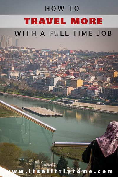 This photo was taken from the top of Pierre Loti Hill in Istanbul. We can see the Golden Horn and many buildings. This is an optimised image for use on Pinterest. There is overlay text on it which reads: How to travel more with a full time job. If you like our article, please pin this image.